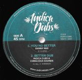Danny Red - You No Better / Indica Dubs & Conscious Sounds - Better Dub (Indica Dubs) 10""